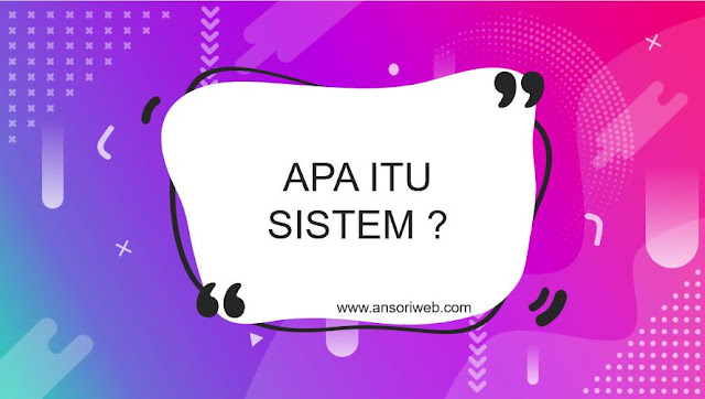Pengertian Sistem : Karakteristik dan Contohnya