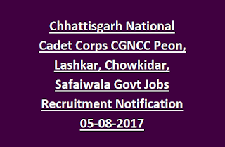 Chhattisgarh National Cadet Corps CGNCC Peon, Lashkar, Chowkidar, Safaiwala Govt Jobs Recruitment Notification 05-08-2017
