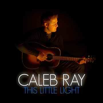 The Christian Music Junkie: Caleb Ray - This Little Light