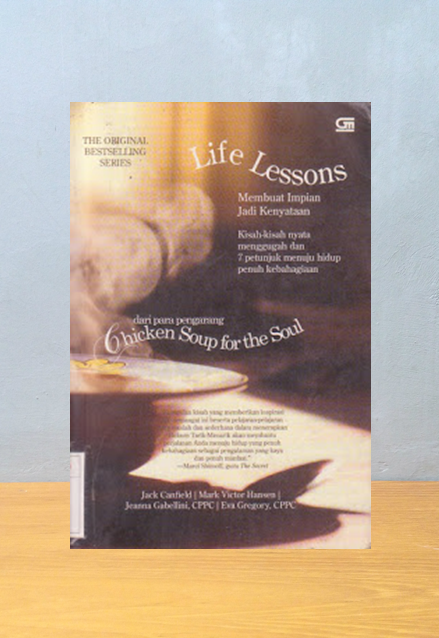 LIFE LESSONS; MEMBUAT IMPIAN JADI KENYATAAN, Jack Canfield, Mark Victor Hansen, Jeanna Gabellini, Eva Gregory