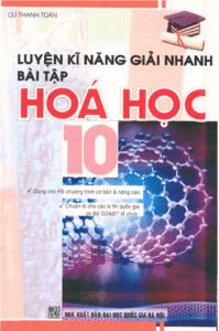 Luyện Kỹ Năng Giải Nhanh Bài Tập Hóa Học 10 - Cù Thanh Toàn