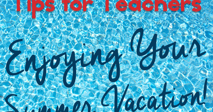 upper elementary snapshots tips for enjoying your summer vacation