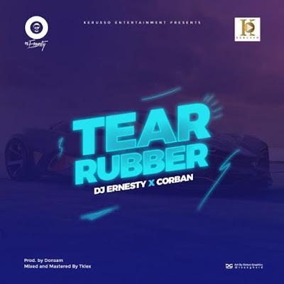 [Music + Lyrics] DJErnesty x Corban – Tear Rubber