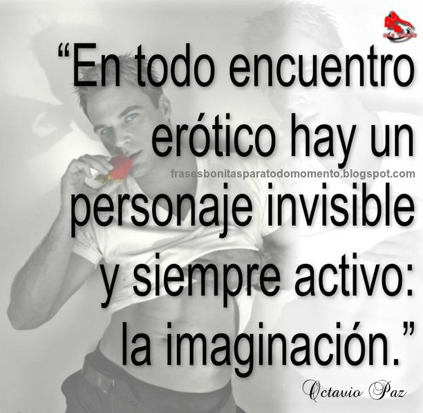 En todo encuentro erótico hay un personaje invisible y siempre activo: la imaginación.