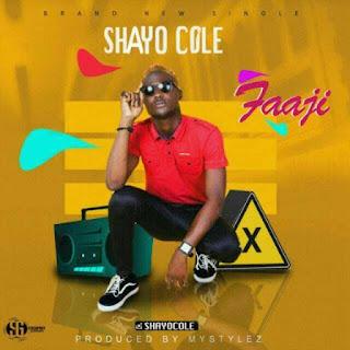 NEW MUSIC: Shayo Cole - Faaji (Prod by Mystylez)