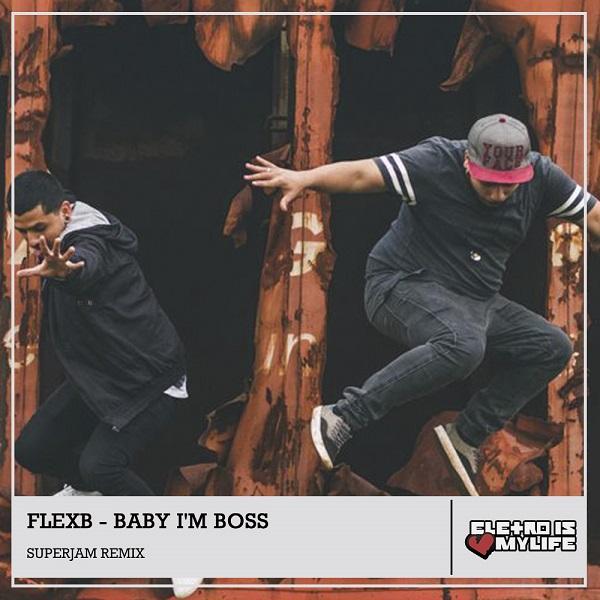 FlexB - Baby I'm Boss (SuperJam Remix)
