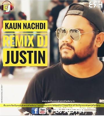 KAUN NACHDI (REMIX) - DJ JUSTIN