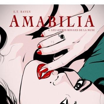 Amabilia, tome 4 : Les lèvres rouges de la muse de E.T. Raven
