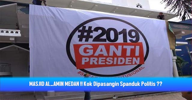 VIRAL Pemasangan Spanduk Raksasa Ganti Presiden Di Masjid Al-Amin Medan !!. Kok Boleh ?? Bukan Politisasi Masjid ??