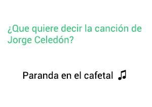 Jorge Celedón Parranda En El Cafetal significado de la canción.