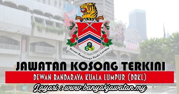 Jawatan Kosong 2017 di Dewan Bandaraya Kuala Lumpur (DBKL) www.banyakjawatan.my