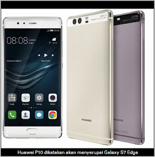 Gambar telefon pintar Huawei P10 yang dikatakan akan meniru ciri-ciri Samsung Galaxy S7 Edge