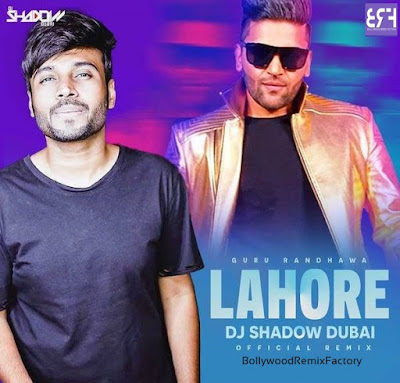 Lahore (Official Remix) - Guru Randhawa - DJ Shadow Dubai