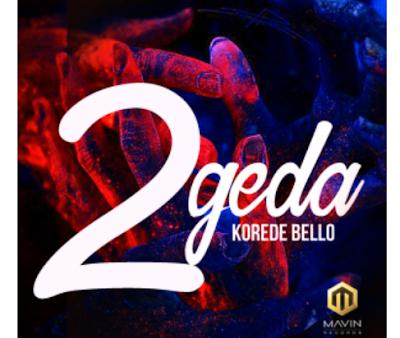 """LYRICS: Korede Bello – 2geda """"Together"""" (Lyrics)"""