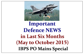 Important Defence NEWS in Last Six Months (May to October 2015)-IBPS PO Mains Special