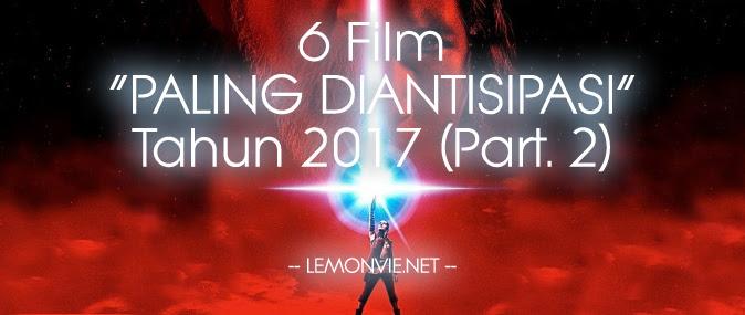 6 Film Paling Diantisipasi Tahun 2017 (Part 2)