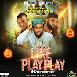 DOWNLOAD MP3 : RAYCHIBOY -- LIKE PLAY PLAY