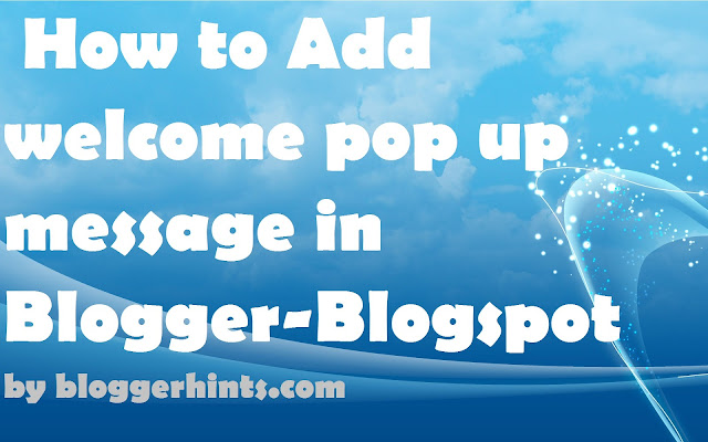 How to Add welcome pop up message in Blogger-Blogspot