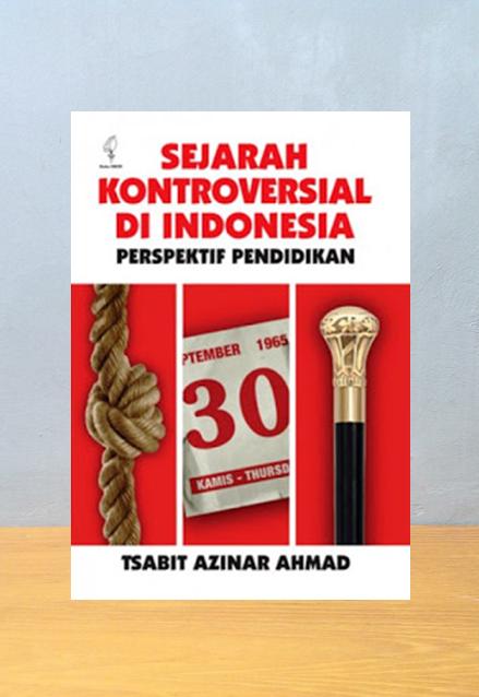 SEJARAH KONTROVERSI DI INDONESIA PERSPEKTIF PENDIDIKAN, Tsabit Azinar Ahmad