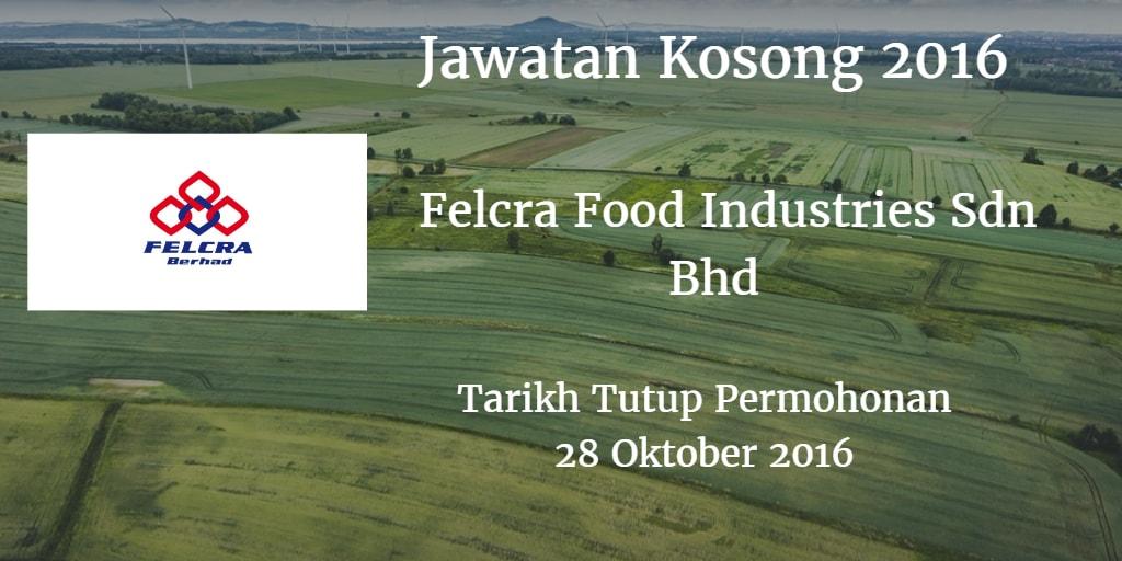 Jawatan Kosong Felcra Food Industries Sdn Bhd 28 Oktober 2016