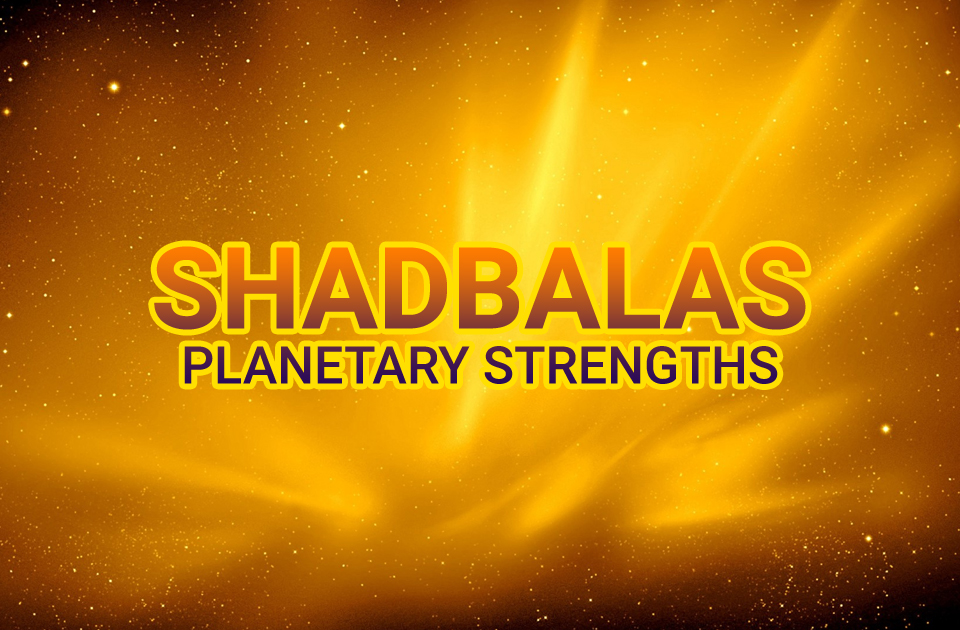 Shadbalas  - Planetary Strength