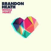 Whole Heart Brandon Heath christian gospel lyrics www.unitedlyrics.com