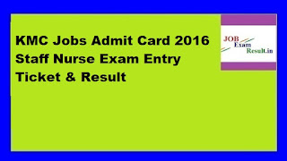 KMC Jobs Admit Card 2016 Staff Nurse Exam Entry Ticket & Result