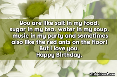 Happy Birthday Wishes And Quotes For the Love Ones: your are like salt in my food,  sugar in my tea,