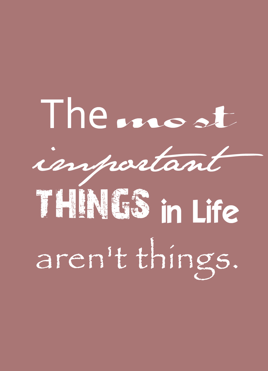 Quote of the Day :: The most important things in life aren't things