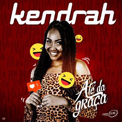 Kendrah (Pirline) - Até Dá Graça (Prod. Kid Mau) [DOWNLOAD]