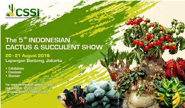 The 5th Indonesian Cactus & Succulent Show adalah sebuah acara pameran pohon kaktus indonesia tahun ke-5 yang akan berlangsung dilapangan banteng jakarta pusat. Tanggal 20-21 Agustus 2016. Saksikan juga pameran tanaman lainnya, berbagai lomba dan acara bazaar.