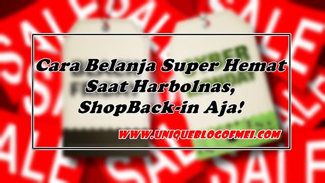 Cara belanja Super Hemat saat Harbolnas, ShopBack-in Aja!