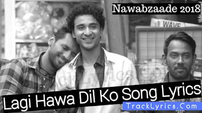 lagi-hawa-dil-ko-lyrics-nawabzaade-gurinder-seagal-mika-singh-altamash-nettle