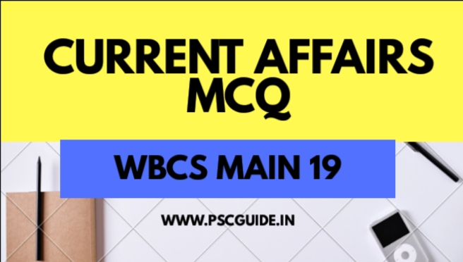 Current Affairs MCQ For WBCS Main 2019 - PSC Guide