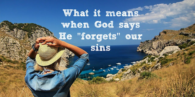 Forgive or Forget? God doesn't forget our sins, God knows all things