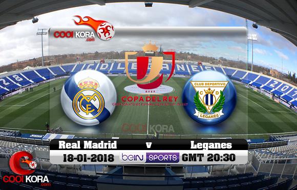 مشاهدة مباراة ليغانيس وريال مدريد اليوم 18-1-2018 في كأس ملك أسبانيا