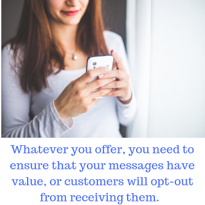 Woman looking at cellphone with the caption: Whatever you offer, you need to ensure that your messages have value, or customers will opt-out from receiving them.