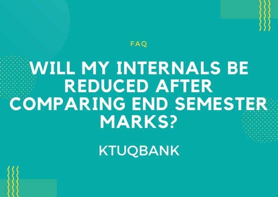 Will My Internals Be Reduced After Comparing End Semester Marks?