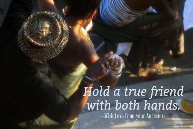 Hold tight to a true friend, hold on with both hands - African Proverb with Love from your Ancestors