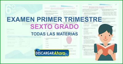 EXAMEN PRIMER TRIMESTRE SEXTO GRADO