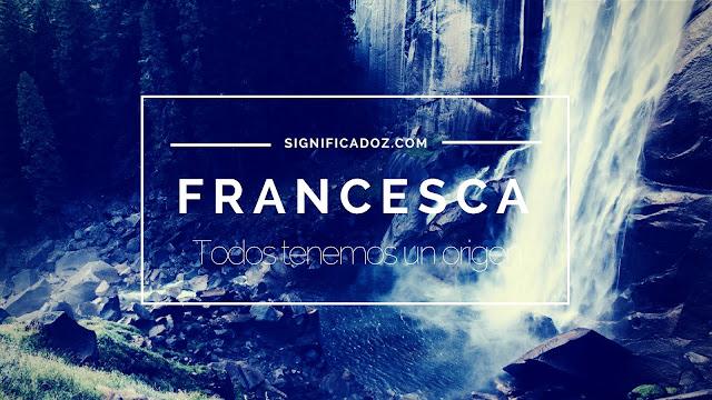 Significado y Origen del Nombre Francesca ¿Que significa?