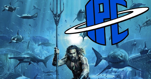 The IPC Podcast #221 | Aquaman