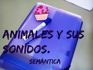 ANIMALES Y SUS SONIDOS. Semántica