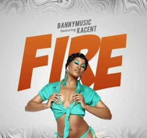 Download Mp3 | Banny Music ft Kacent - Fire
