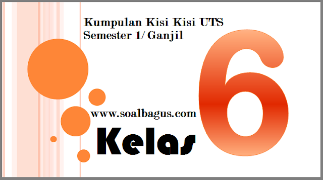 Download dan dapatkan Kisi Kisi Penulisan soal UTS Kls 6 Semester 1 ganjil semua mata pelajaran sesuai ktsp tahun ajaran 2017 2018