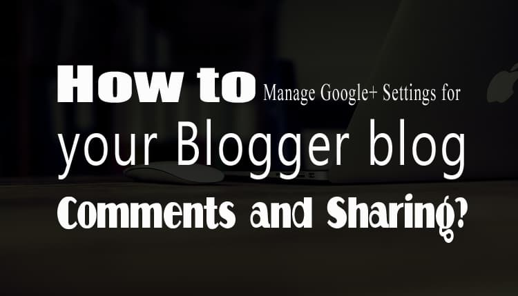 How to Manage Google+ Settings-Blogger-blog-Comments and Sharing?