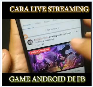 cara live streaming game di halaman facebook android