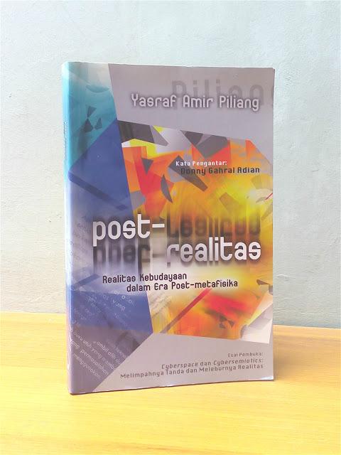 POST-REALITAS: REALITAS KEBUDAYAAN DALAM ERA POST-METAFISIKA, Yasraf Amir Piliang