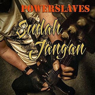Powerslaves - Sudah Jangan