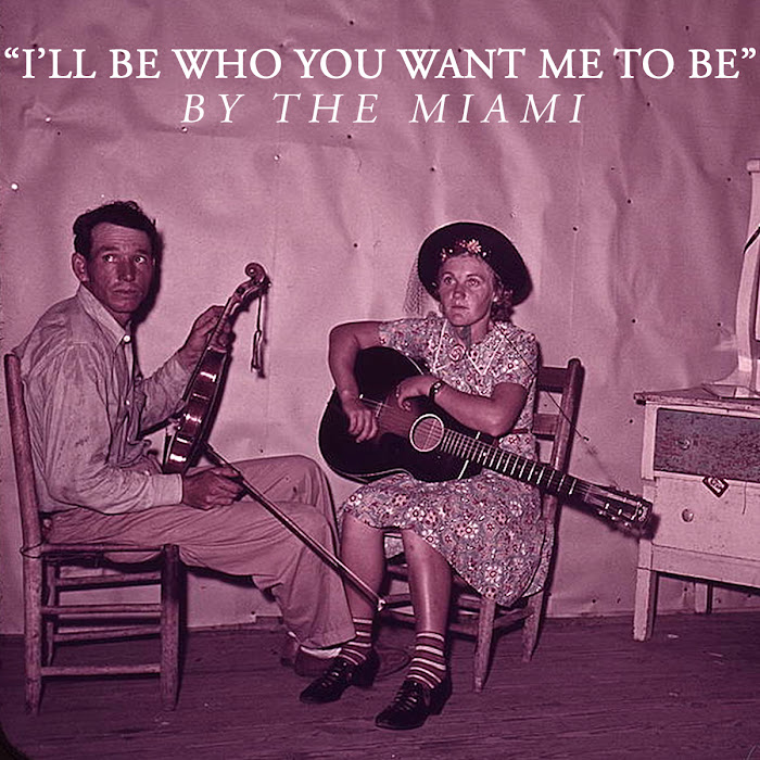 The Miami - I'll Be Who You Want Me To Be
